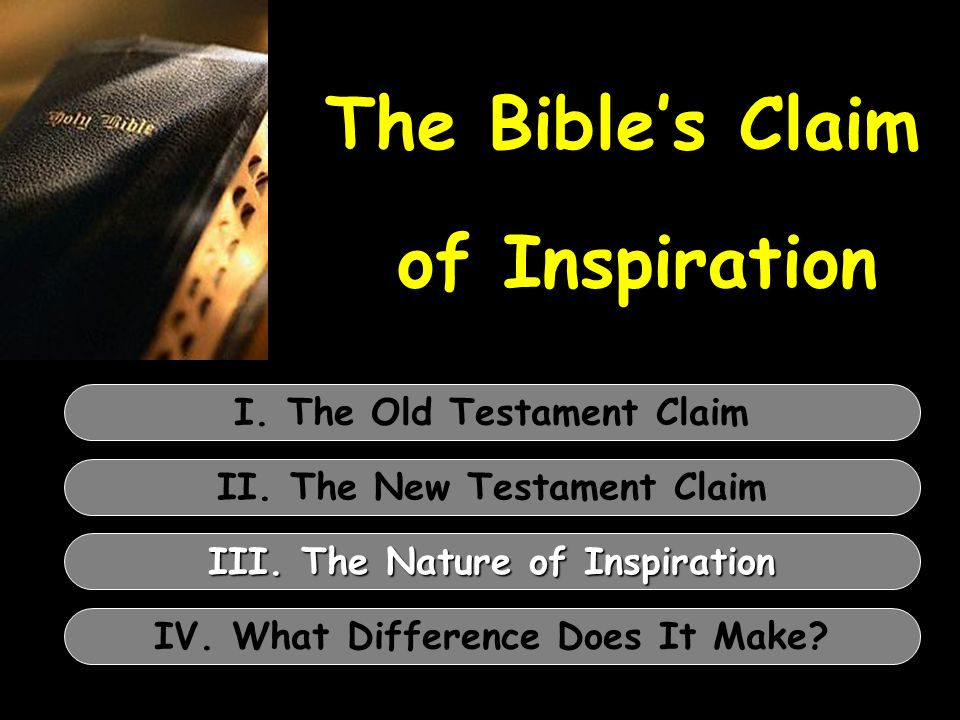 The Bibles Claim of Inspiration I. The Old Testament Claim II.