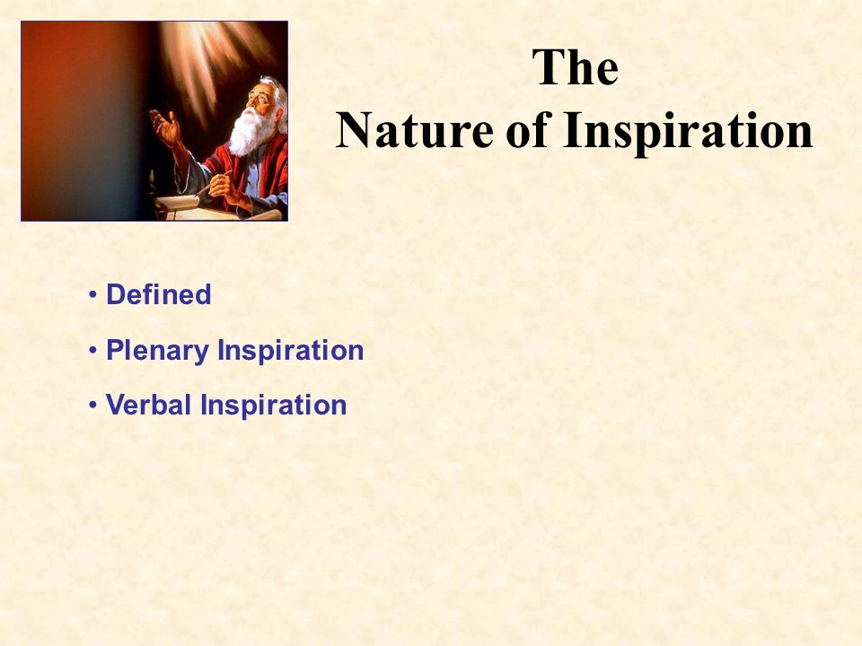 The Nature of Inspiration Defined Plenary Inspiration Verbal Inspiration