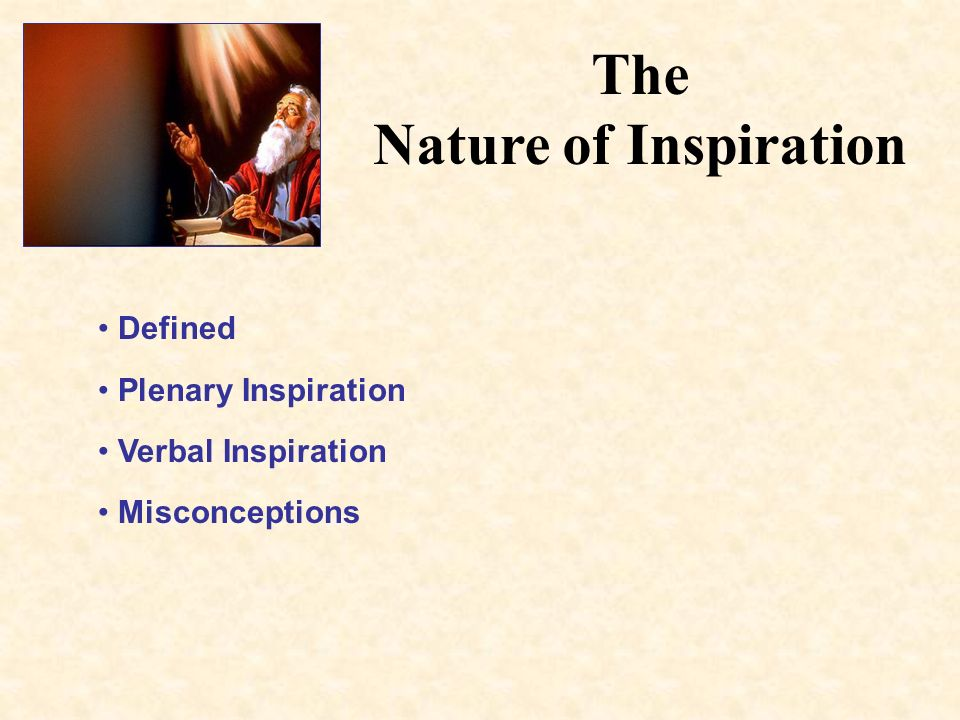 The Nature of Inspiration Defined Plenary Inspiration Verbal Inspiration Misconceptions