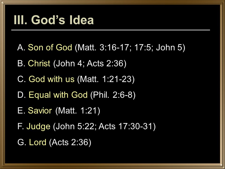 A. Son of God (Matt. 3:16-17; 17:5; John 5) B. Christ (John 4; Acts 2:36) C.