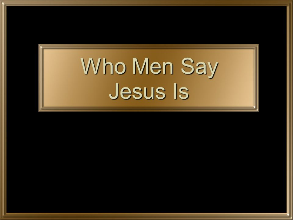 Who Men Say Jesus Is