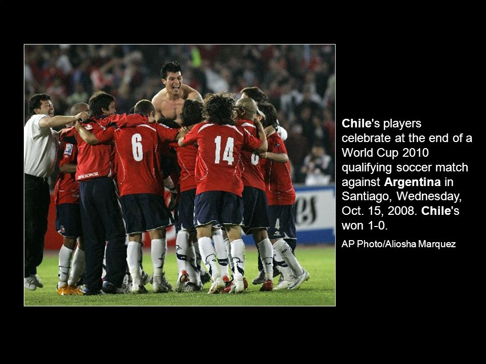 Chile s players celebrate at the end of a World Cup 2010 qualifying soccer match against Argentina in Santiago, Wednesday, Oct.