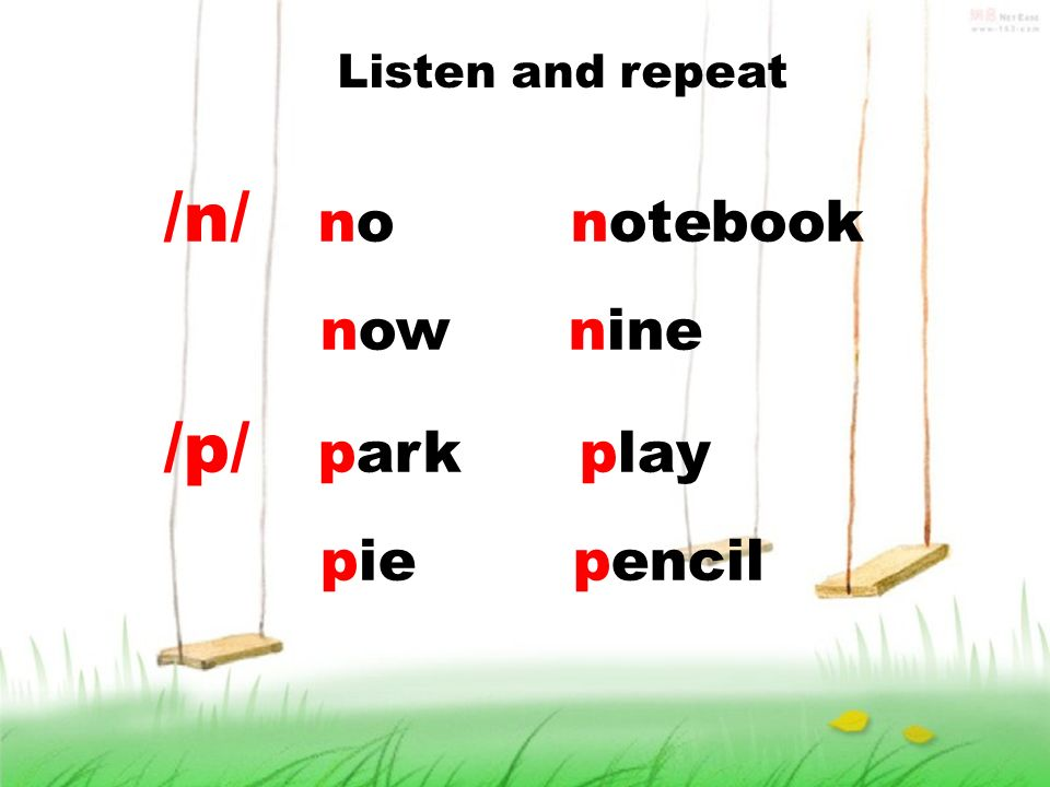 Listen and repeat /n/ no notebook now nine /p/ park play pie pencil