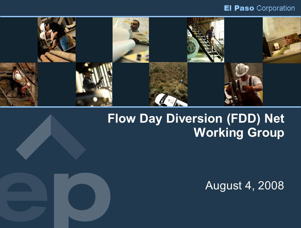 El Paso Corporation Flow Day Diversion (FDD) Net Working Group August 4, 2008