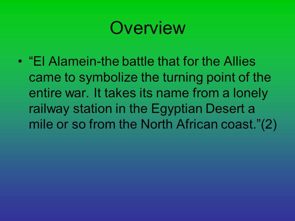 Overview El Alamein-the battle that for the Allies came to symbolize the turning point of the entire war.
