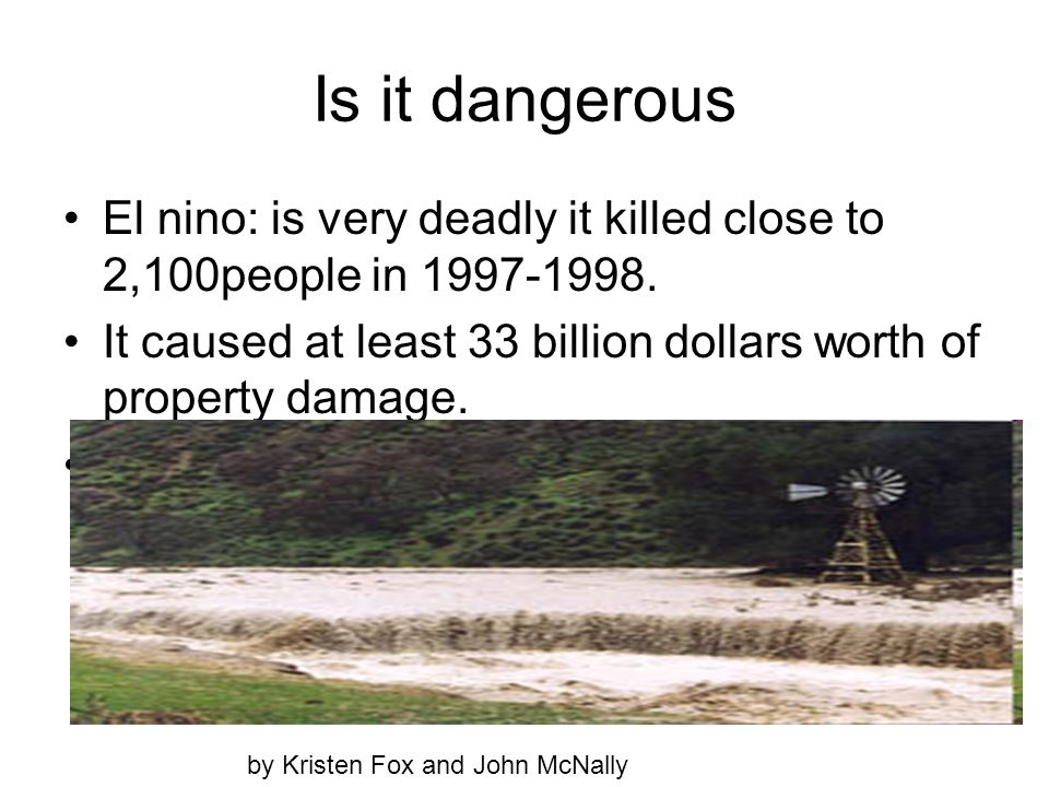 Is it dangerous El nino: is very deadly it killed close to 2,100people in 1997-1998.