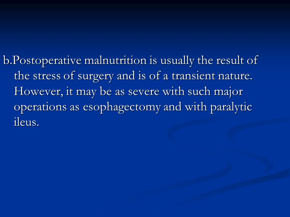 b.Postoperative malnutrition is usually the result of the stress of surgery and is of a transient nature.