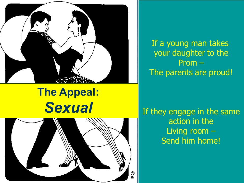 The Appeal: Sexual The Testimony of The World The Testimony of The World If Remove Sexual – Kill Dance: If Remove Sexual – Kill Dance: Bodily Contact Bodily Contact Lewd Movements Lewd Movements Boys w/ girls Boys w/ girls If Stop the Music – same actions would be called petting If Stop the Music – same actions would be called petting If a young man takes your daughter to the Prom – The parents are proud.