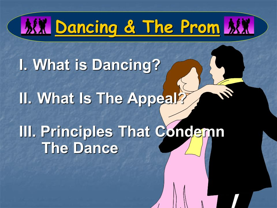 Dancing & The Prom I.What is Dancing. II. What Is The Appeal.