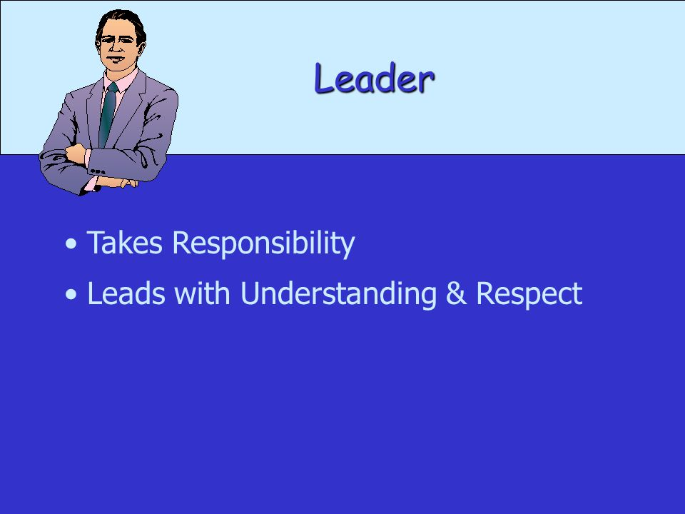 Leader Takes Responsibility Leads with Understanding & Respect
