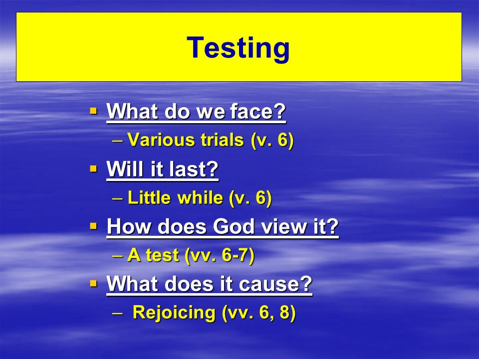 Testing What do we face. What do we face. –Various trials (v.