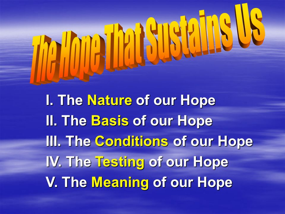 I. The Nature of our Hope II. The Basis of our Hope III.