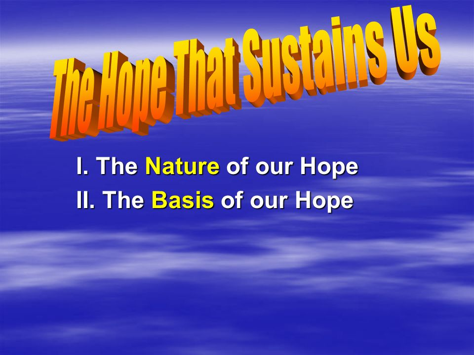 I. The Nature of our Hope II. The Basis of our Hope