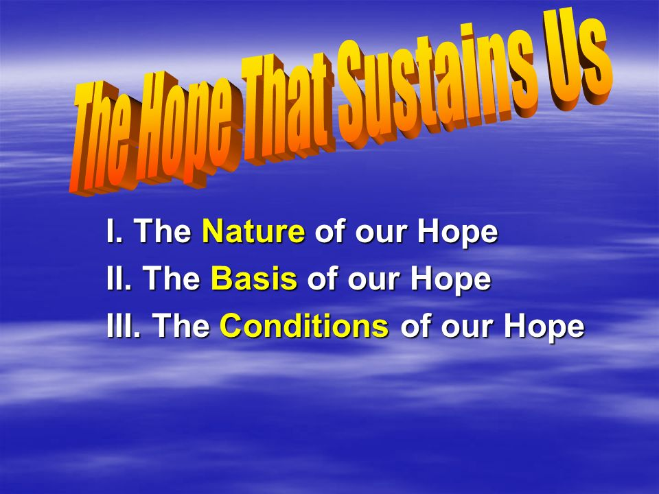 I. The Nature of our Hope II. The Basis of our Hope III. The Conditions of our Hope