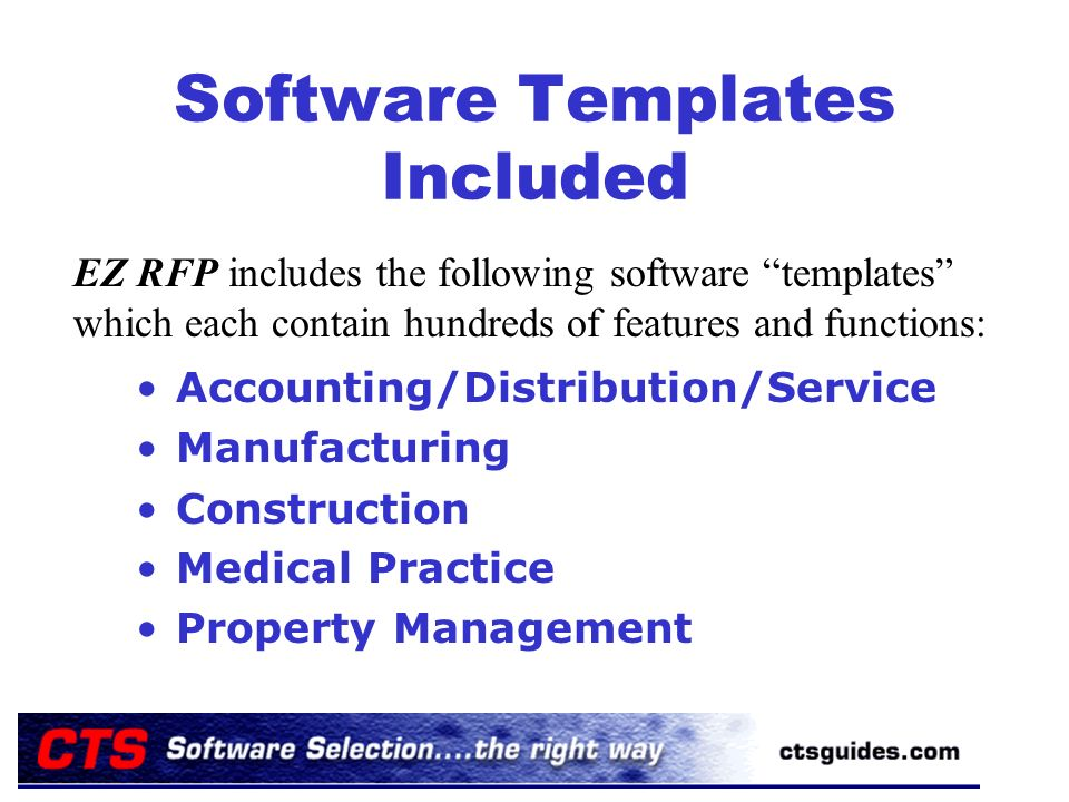 Software Templates Included Accounting/Distribution/Service Manufacturing Construction Medical Practice Property Management EZ RFP includes the following software templates which each contain hundreds of features and functions: