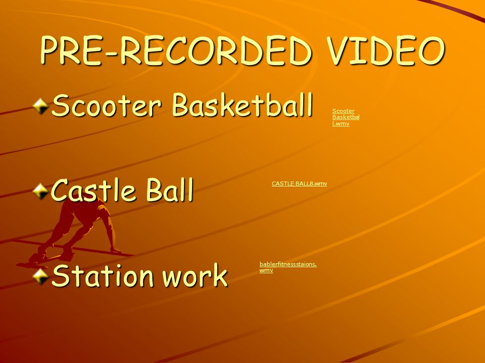 PRE-RECORDED VIDEO Scooter Basketball Castle Ball Station work Scooter Basketbal l.wmv CASTLE BALL8.wmv bablerfitnessstaions.