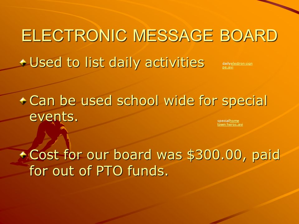 ELECTRONIC MESSAGE BOARD Used to list daily activities Can be used school wide for special events.