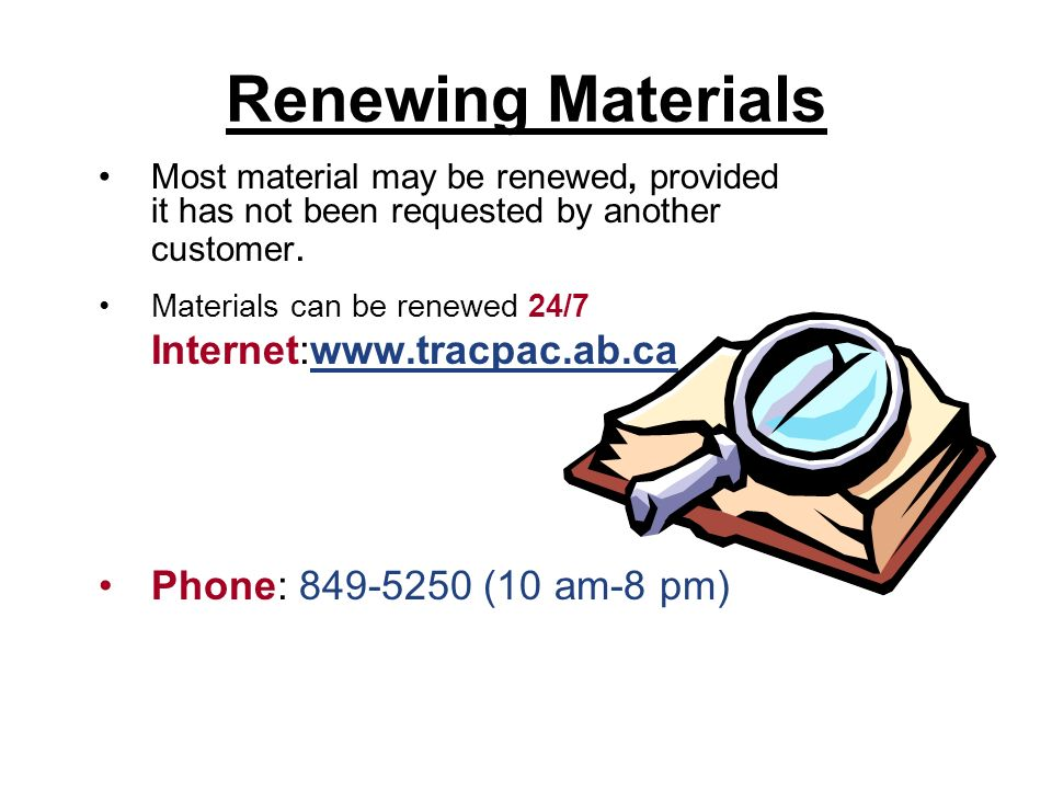Renewing Materials Most material may be renewed, provided it has not been requested by another customer.