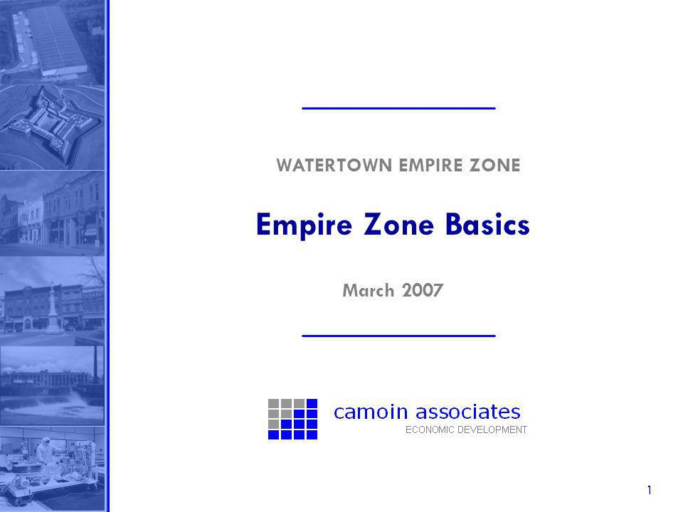 1 Empire Zone Basics WATERTOWN EMPIRE ZONE March 2007