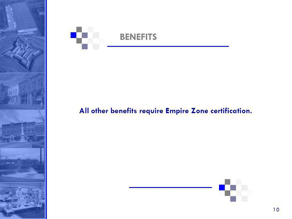 10 BENEFITS All other benefits require Empire Zone certification.