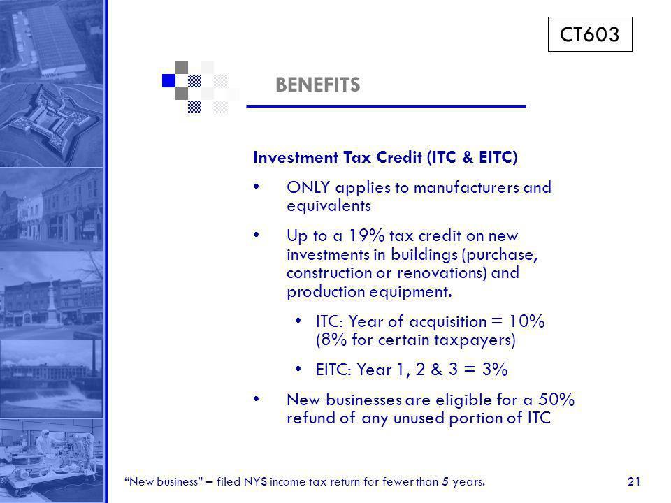 21 BENEFITS Investment Tax Credit (ITC & EITC) ONLY applies to manufacturers and equivalents Up to a 19% tax credit on new investments in buildings (purchase, construction or renovations) and production equipment.