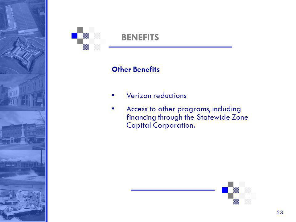23 BENEFITS Other Benefits Verizon reductions Access to other programs, including financing through the Statewide Zone Capital Corporation.