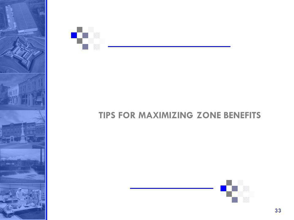 33 TIPS FOR MAXIMIZING ZONE BENEFITS