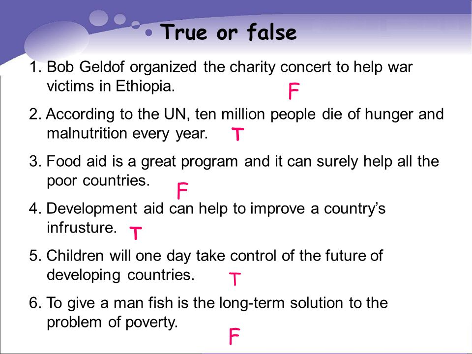True or false 1.Bob Geldof organized the charity concert to help war victims in Ethiopia.