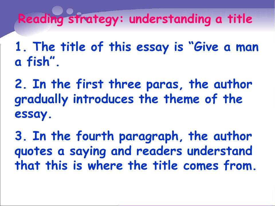 Reading strategy: understanding a title 1. The title of this essay is Give a man a fish.