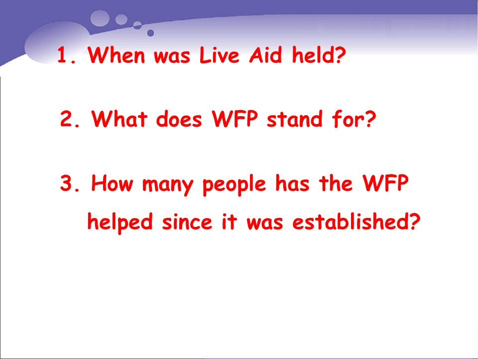 1. When was Live Aid held. 2. What does WFP stand for.