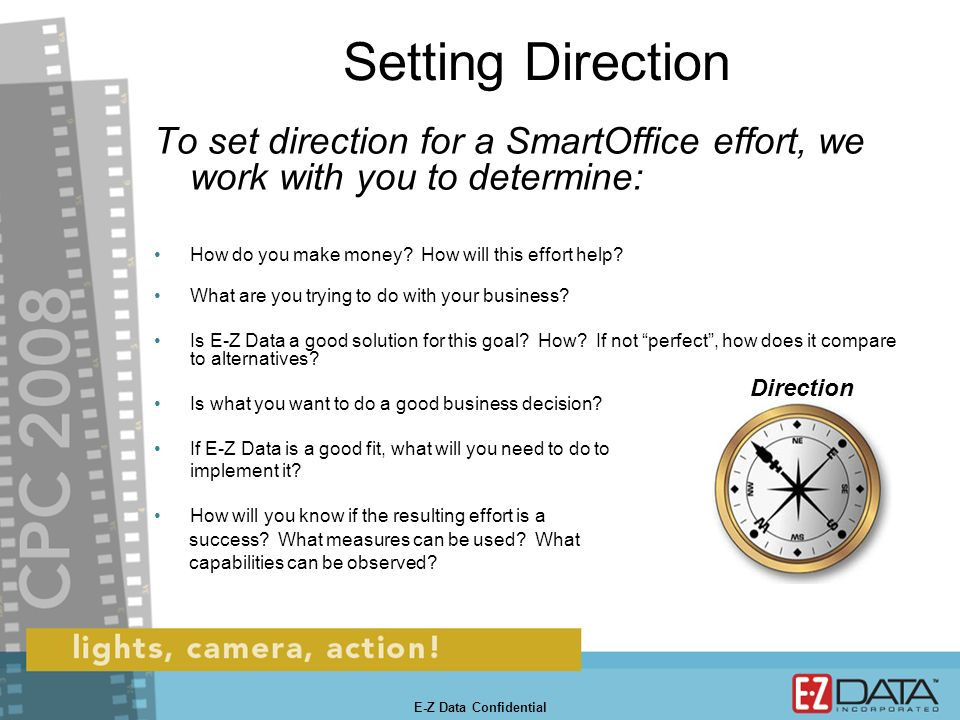 E-Z Data Confidential Setting Direction To set direction for a SmartOffice effort, we work with you to determine: How do you make money.