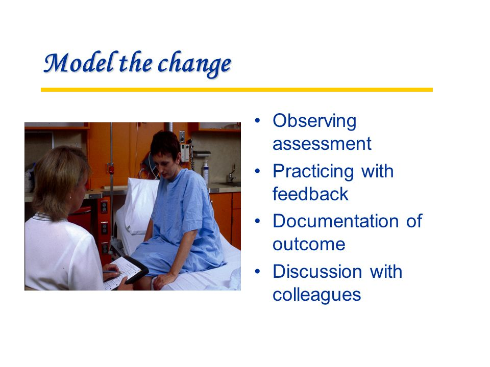 Model the change Observing assessment Practicing with feedback Documentation of outcome Discussion with colleagues