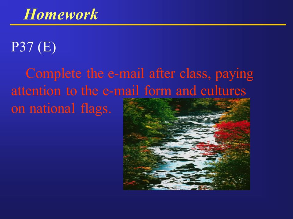 Homework P37 (E) Complete the e-mail after class, paying attention to the e-mail form and cultures on national flags.