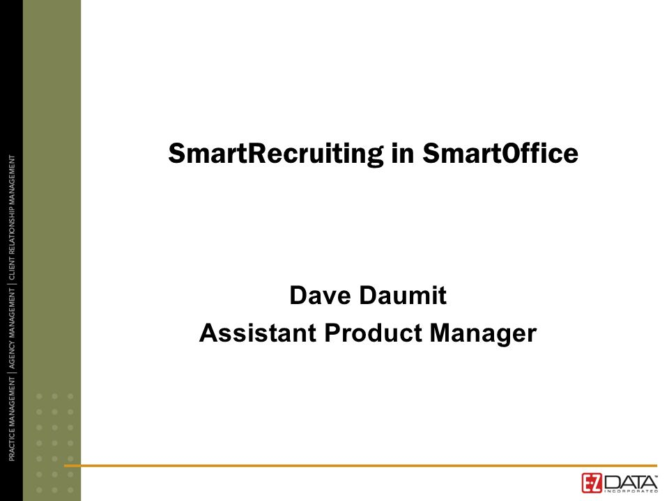 SmartRecruiting in SmartOffice Dave Daumit Assistant Product Manager