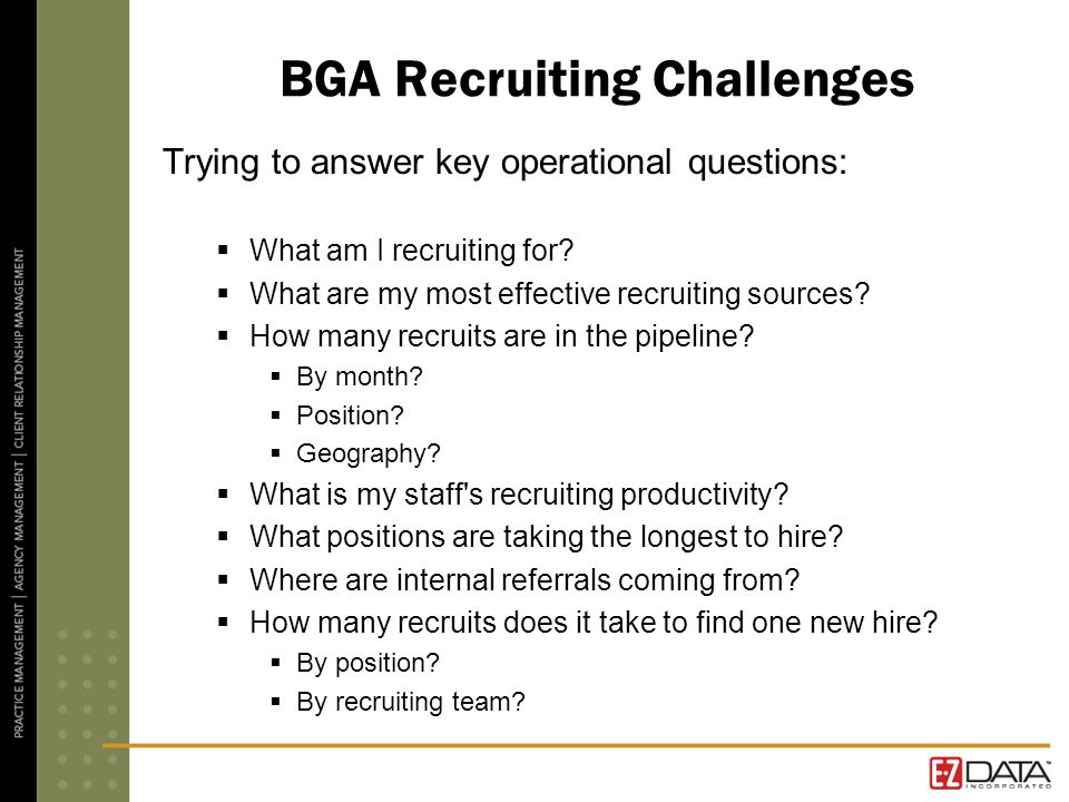 BGA Recruiting Challenges Trying to answer key operational questions: What am I recruiting for.