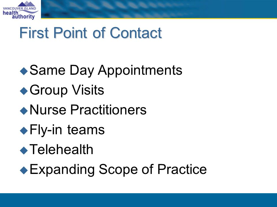 First Point of Contact Same Day Appointments Group Visits Nurse Practitioners Fly-in teams Telehealth Expanding Scope of Practice
