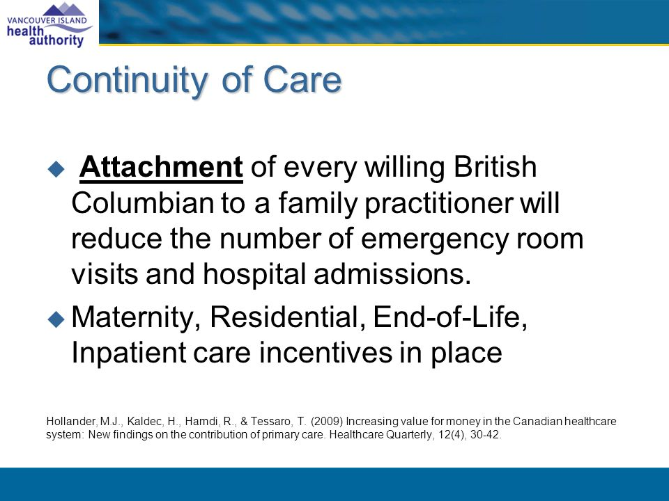 Continuity of Care Attachment of every willing British Columbian to a family practitioner will reduce the number of emergency room visits and hospital admissions.