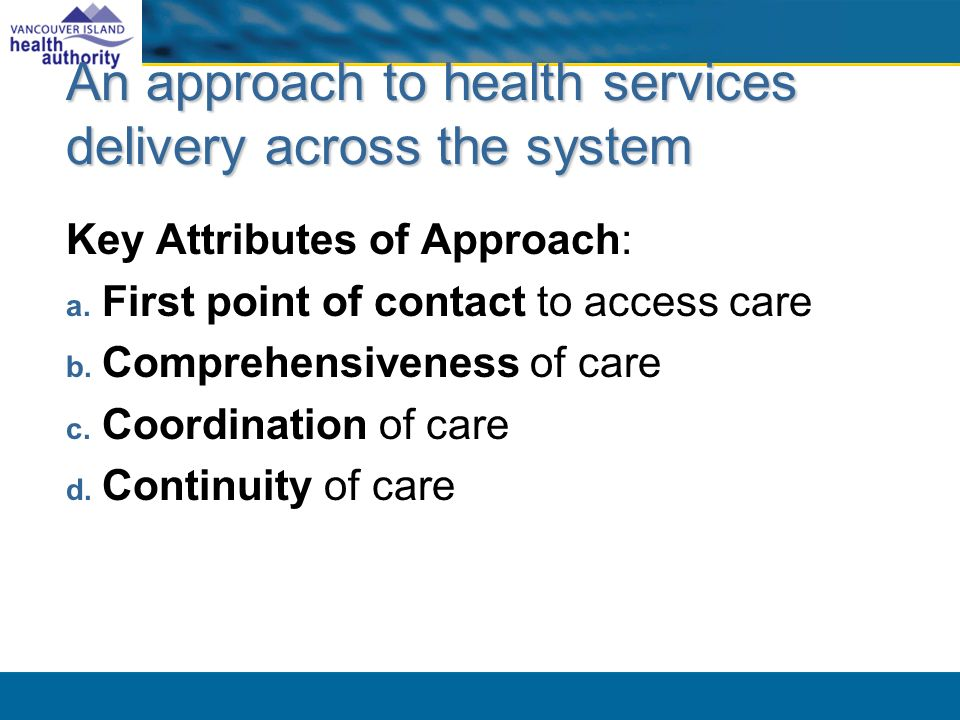 An approach to health services delivery across the system Key Attributes of Approach: a.