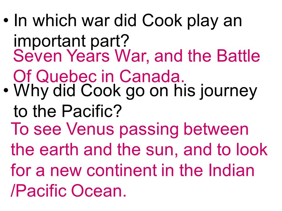 In which war did Cook play an important part. Why did Cook go on his journey to the Pacific.