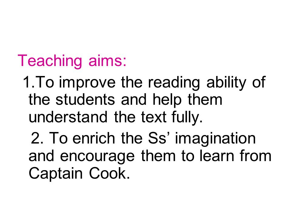 Teaching aims: 1.To improve the reading ability of the students and help them understand the text fully.