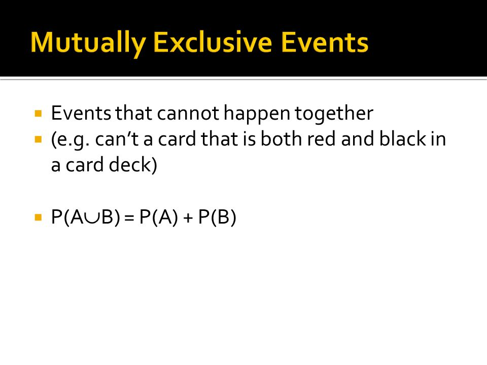Events that cannot happen together (e.g.