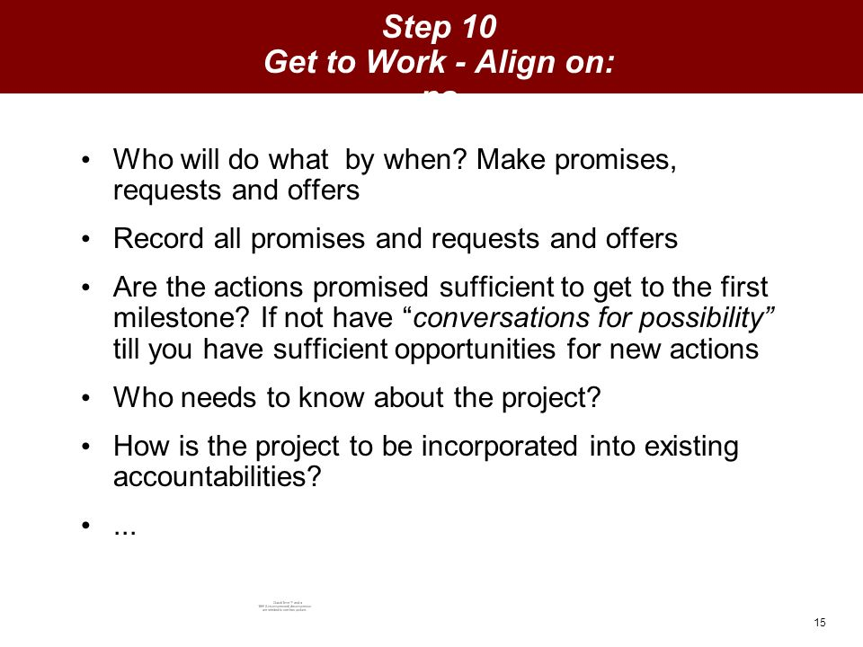 15 Step 10 Get to Work - Align on: ns Who will do what by when.