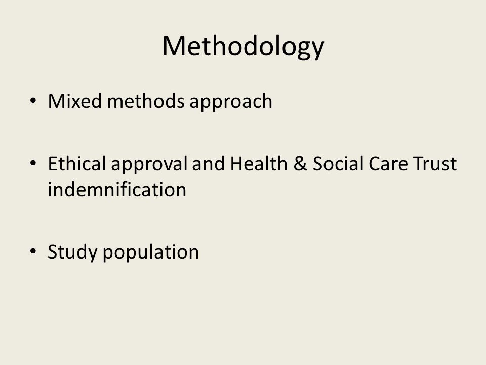 Methodology Mixed methods approach Ethical approval and Health & Social Care Trust indemnification Study population