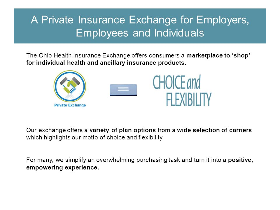 The Ohio Health Insurance Exchange offers consumers a marketplace to shop for individual health and ancillary insurance products.