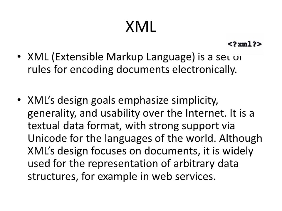 XML XML (Extensible Markup Language) is a set of rules for encoding documents electronically.