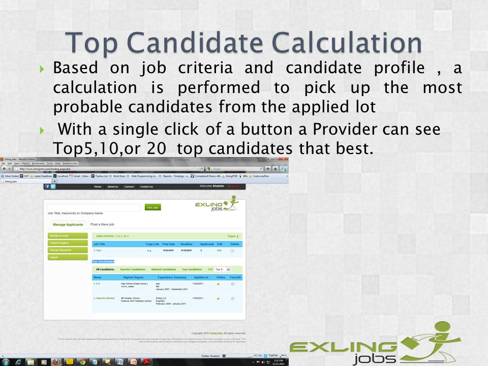 Based on job criteria and candidate profile, a calculation is performed to pick up the most probable candidates from the applied lot With a single click of a button a Provider can see Top5,10,or 20 top candidates that best.