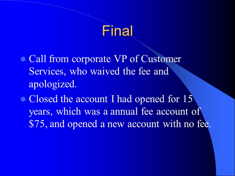 Final Call from corporate VP of Customer Services, who waived the fee and apologized.