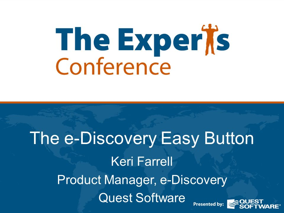 The e-Discovery Easy Button Keri Farrell Product Manager, e-Discovery Quest Software