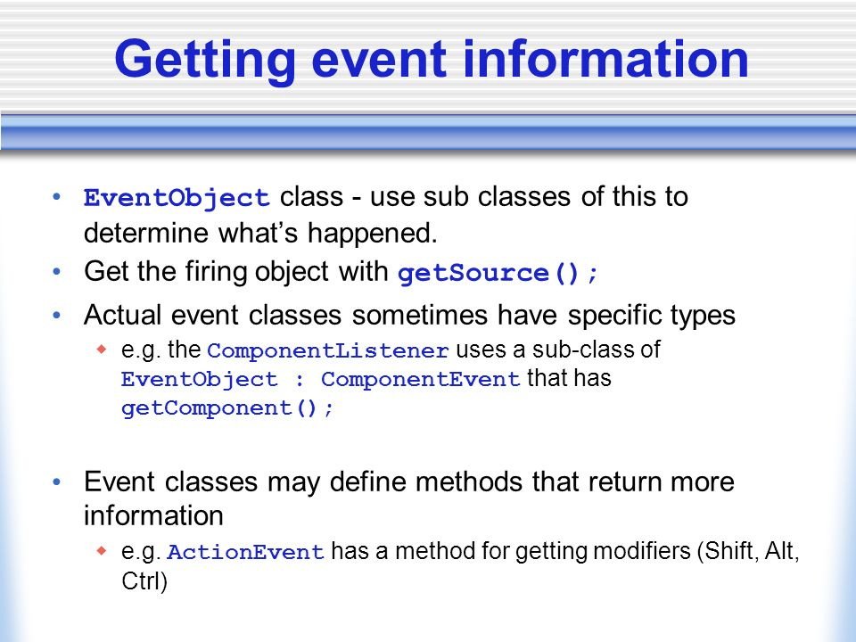 Getting event information EventObject class - use sub classes of this to determine whats happened.