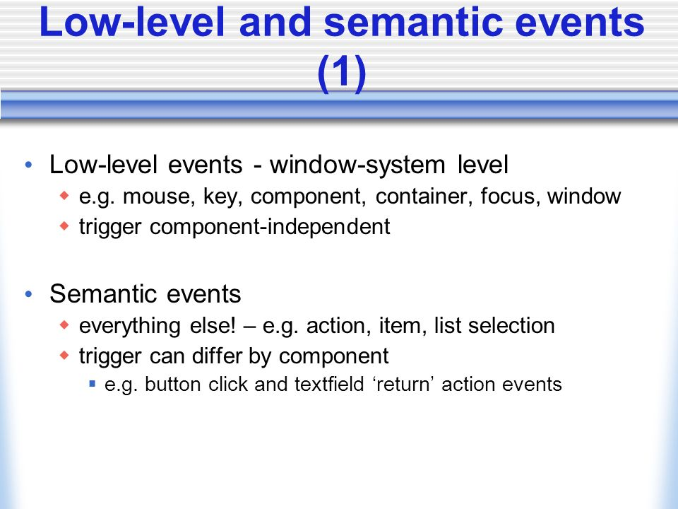 Low-level and semantic events (1) Low-level events - window-system level e.g.